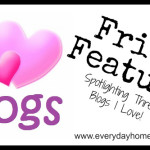 Friday Features {blogs I love}