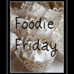 Foodie Friday…carry-over from Tablescape Thursday!