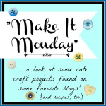Craft Projects {Make It Monday!}
