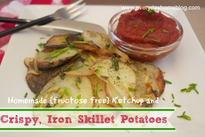 Crispy, Iron-Skillet Potatoes and Homemade {fructose free} Ketchup