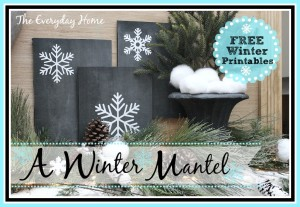 A Winter Mantel & Free Printables