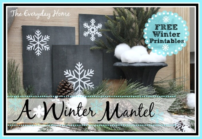 Creating a Winter Mantel and 5 FREE Winter Printables by The Everyday Home Blog