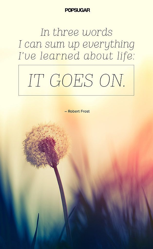 Quotes About Life Goes On Enchanting Best 25 Life Goes On Ideas On Pinterest  Growing Quotes Proud