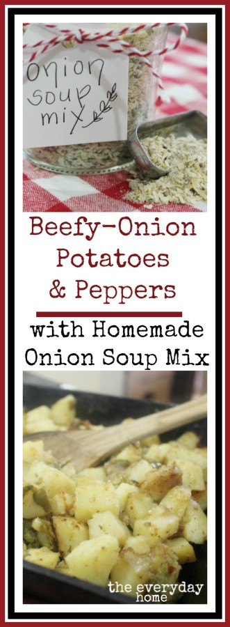 Beffy-Onion Potatoes and Peppers Using Homemade Onion Soup Mix by The Everyday Home #kitchenhack #homemade #DIY #recipe