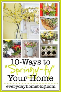 "10-Ways to ""Springy-fy"" Your Home by The Everyday Home"