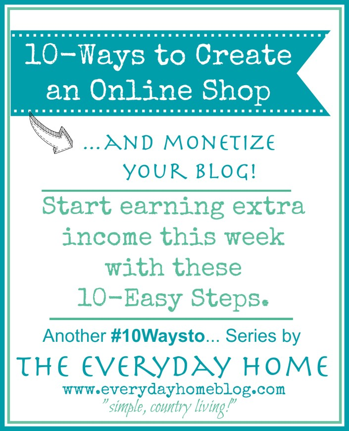 10-Ways to Create an Online Shop and Monetize Your Blog by The Everyday Home / www.everydayhomeblog.com / #10Waysto...