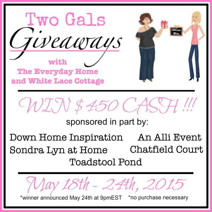 Two Gals Giveaways / $450 CASH Giveaway / At The Everyday Home Blog / www.everydayhomeblog.com