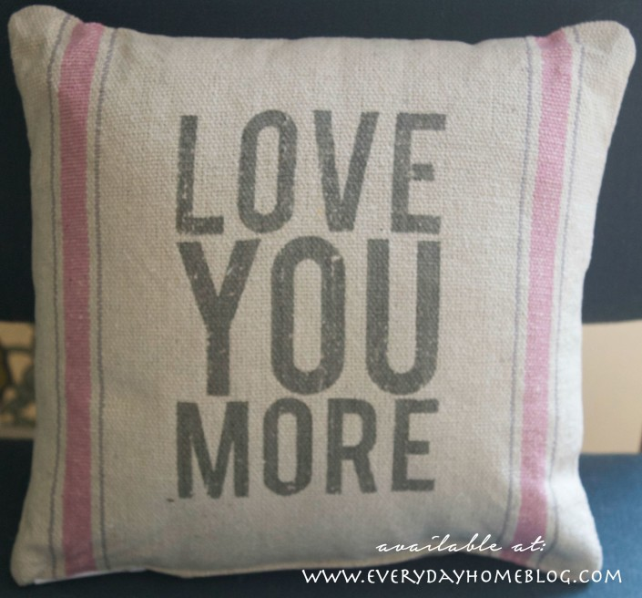 LOVE YOU MORE Pillow  | Available at The Everyday Home Blog |  www.everydayhomeblog.com
