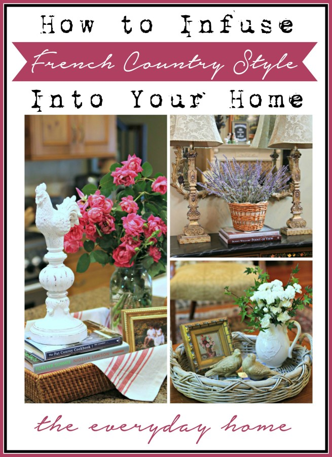 Infusing French Country Style Into Your Home The Everyday Home www.everydayhomeblog.com