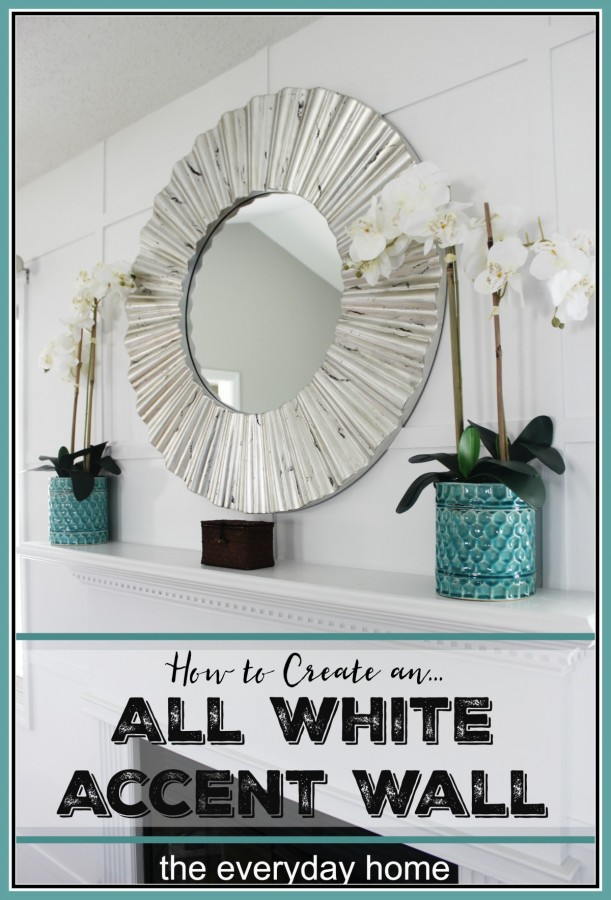 How to Create an All White Accent Wall | The Everyday Home Blog | www.everydayhomeblog.com