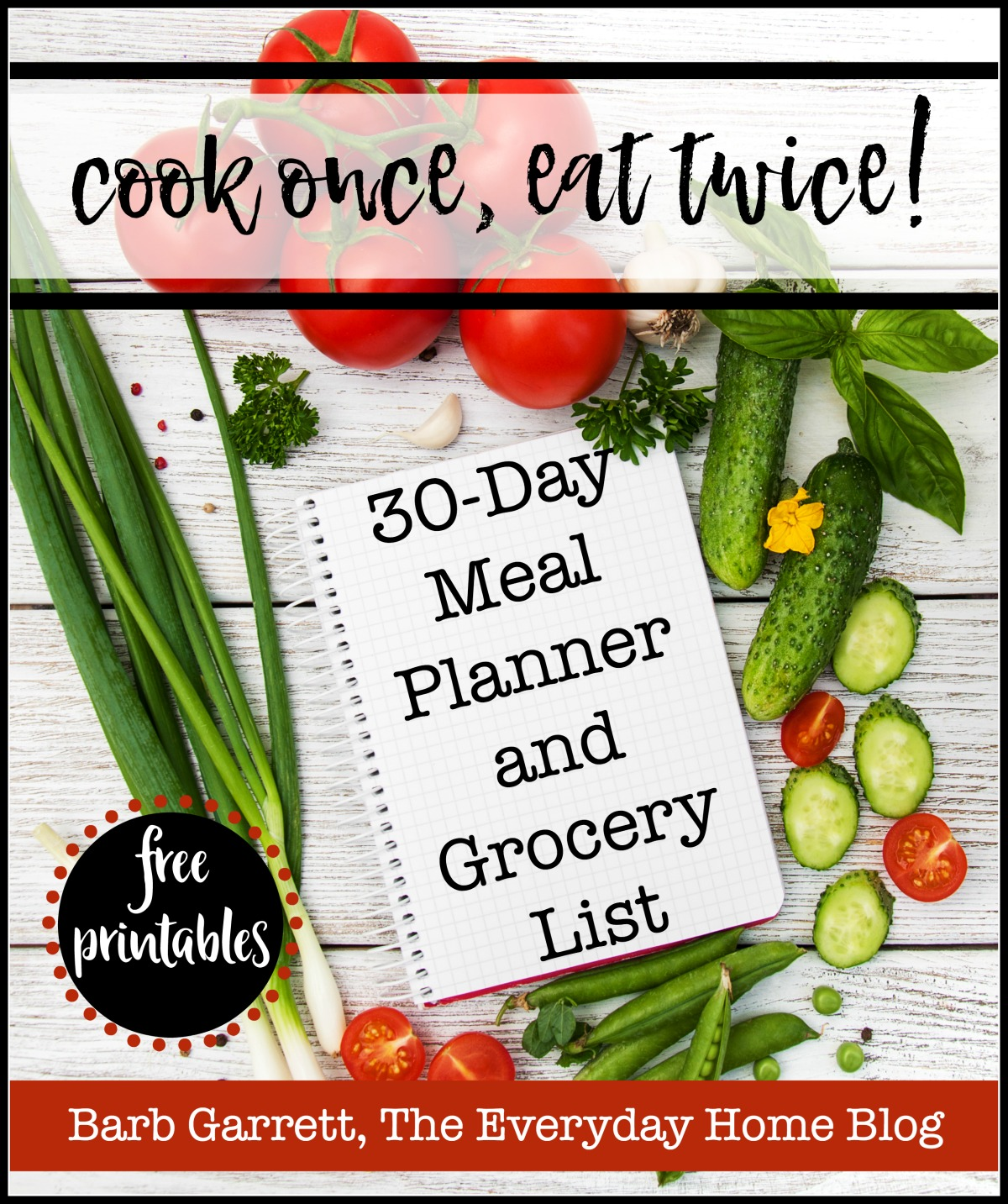 """cook once, eat twice!"" ebook featuring 30-Days of Recipes and Meal Ideas plus a Complete Grocery List Planner and Printables 