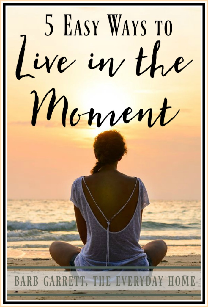 5 Easy Ways to Live in the Moment | The Everyday Home | www.everydayhomeblog.com