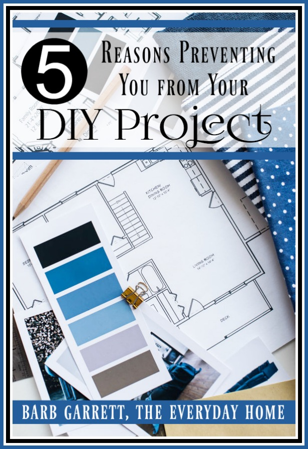5 Reasons Why You Are Not Tackling That DIY Project | The Everyday Home | www.everydayhomeblog.com